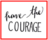 Have the courage, courage, motivation, motivational quotes, coping, inspiration, strength, need help,